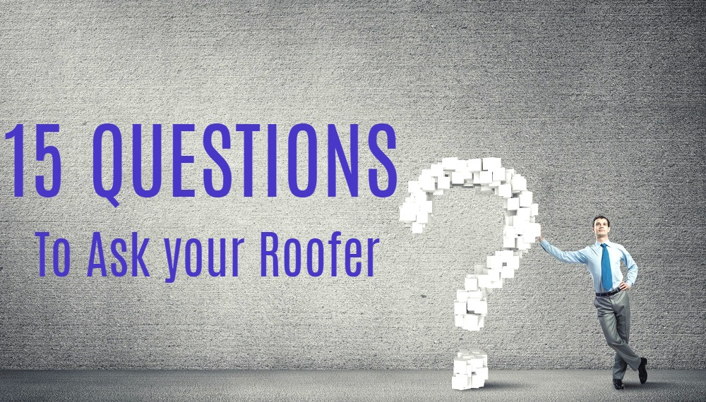 15 Questions to Ask Your Local Roofer