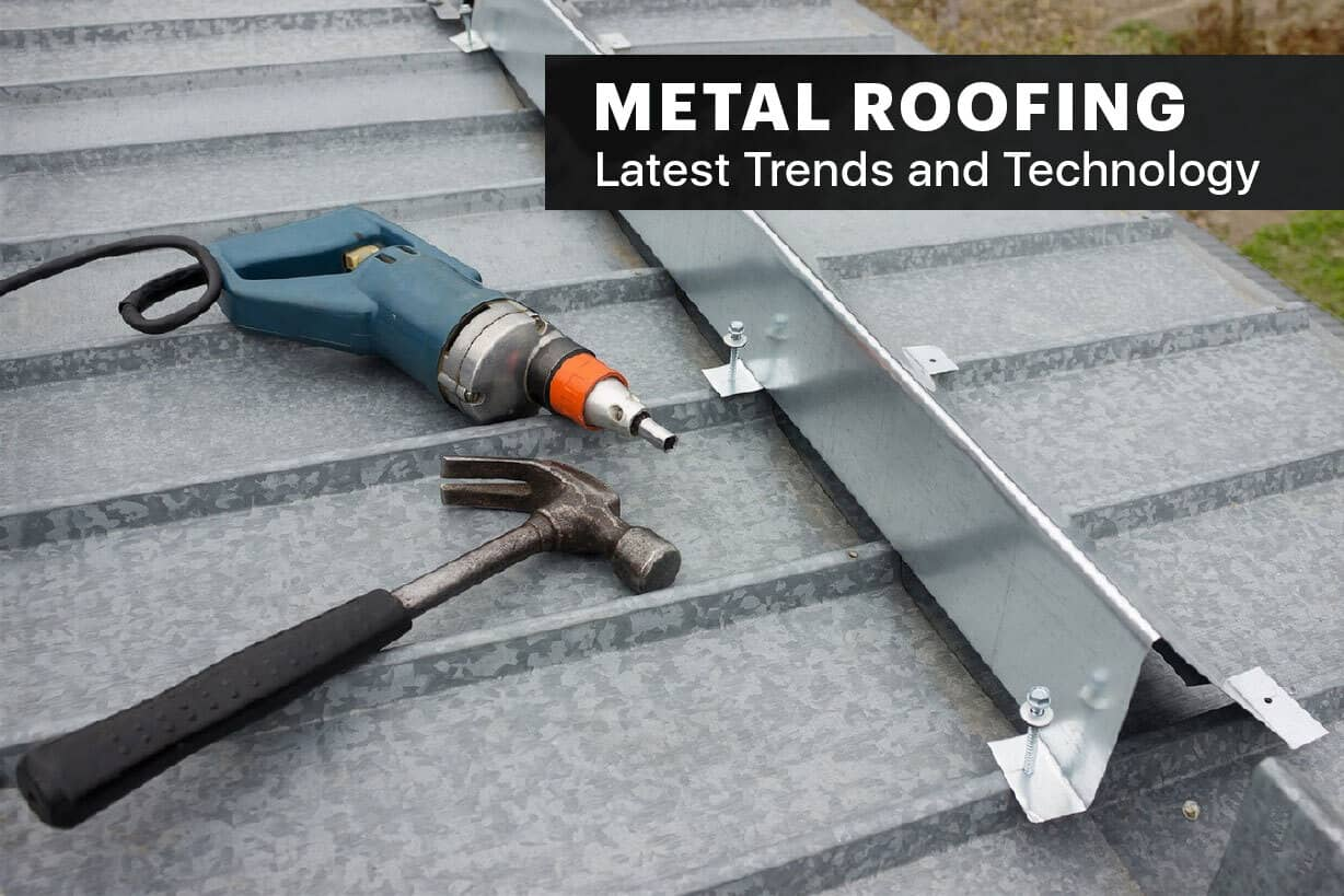 Metal Roofing – Latest Trends and Technology
