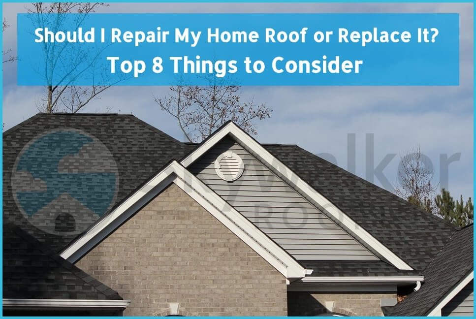 Should I Repair My Home Roof or Replace It? – Top 8 Things to Consider
