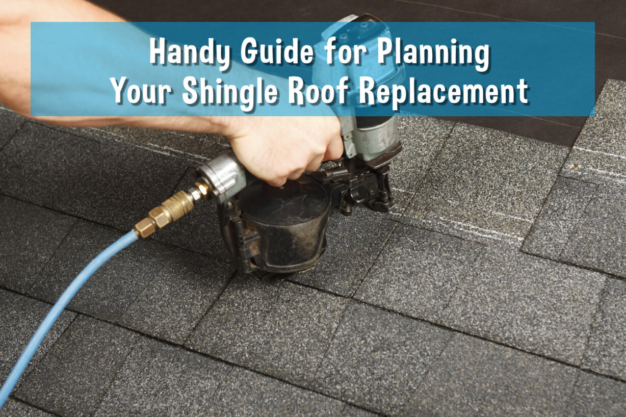 A Handy Guide for Planning Your Shingle Roof Replacement