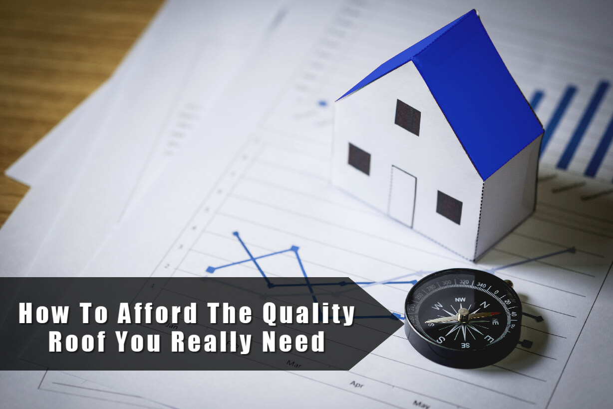 How to Afford the Quality Roof You Really Need