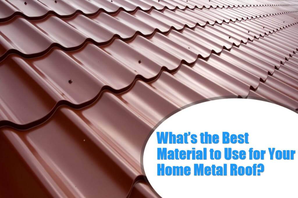 What's the best material to use for your home metal roof?
