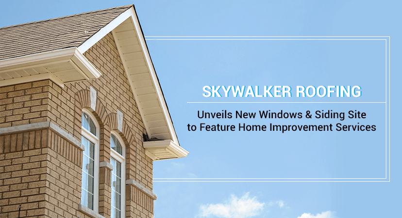 Skywalker Roofing Unveils New Windows & Siding Site to Feature Its Other Professional Home Improvement Services in NC And VA