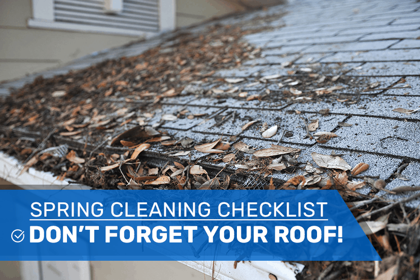 Spring Cleaning Checklist – Don't Forget Your Roof!