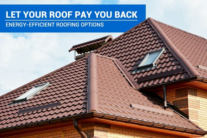 Let your roof pay you back: <br>energy-efficient roofing options