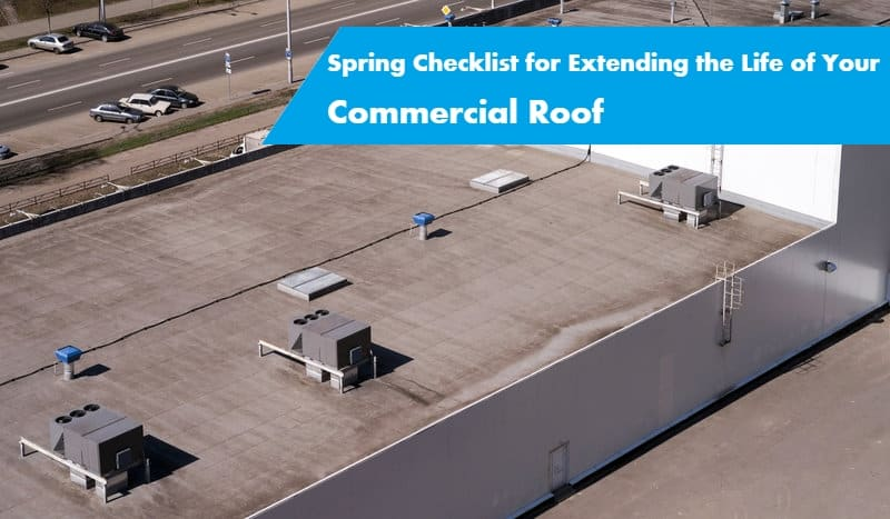 Spring checklist for extending the life of your commercial roof