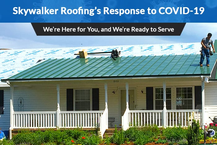 Skywalker roofing's response to covid-19 <br><em>we're still here to help, and we're ready to serve your needs</em>