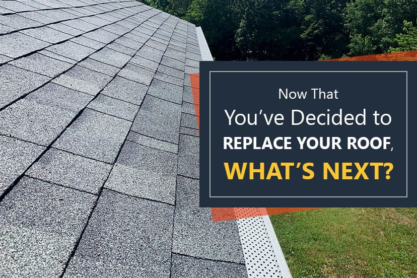 Now that you've decided to replace your roof, what's next?