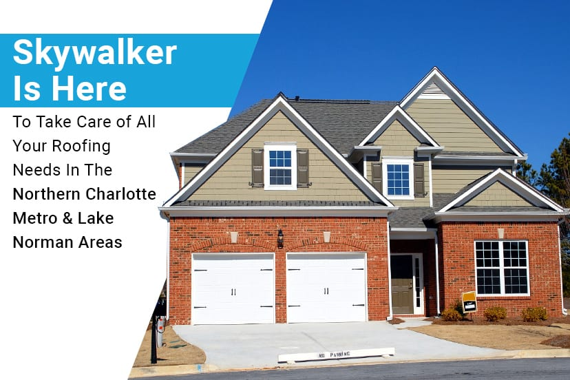 Skywalker Is Here To Take Care of All Your Roofing Needs In The Northern Charlotte Metro & Lake Norman Areas