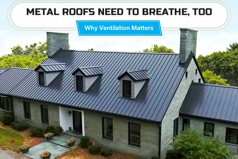 Metal roofs need to breathe, too: why ventilation matters