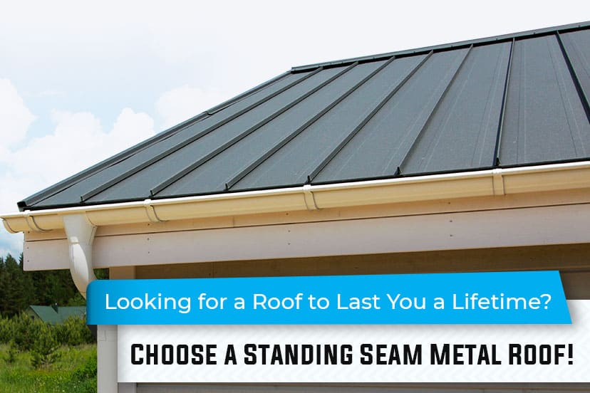 Looking for a roof to last you a lifetime? choose a standing seam metal roof