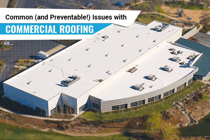 Common (and preventable!) issues with commercial roofing