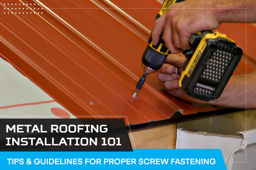 Metal roofing installation 101: tips & guidelines for proper screw fastening
