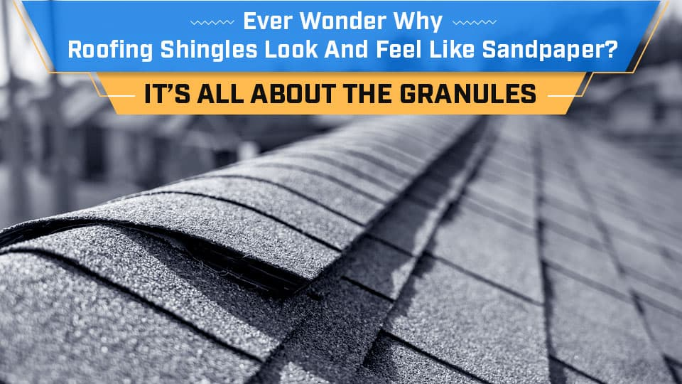Ever wonder why roofing shingles feel like sandpaper? it's all about the granules