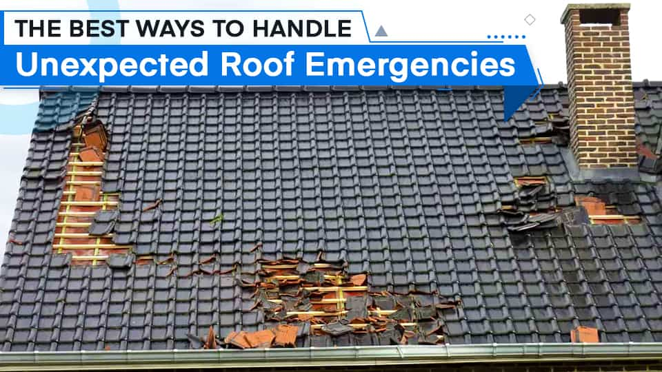 The best ways to handle unexpected roof emergencies