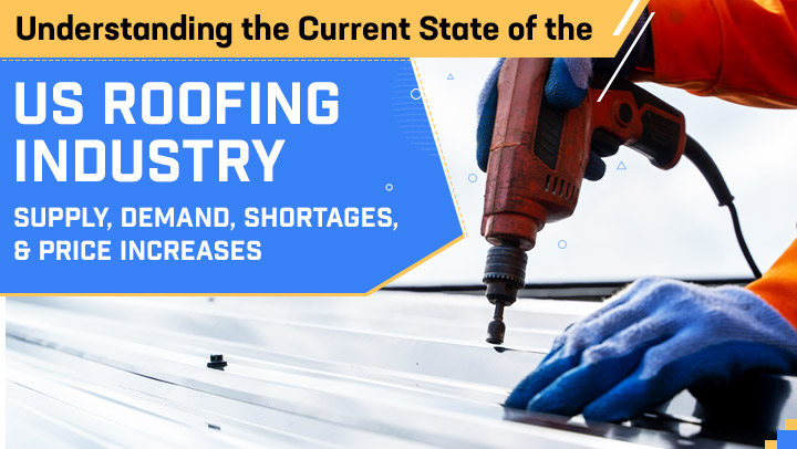 Understanding the current state of the us roofing industry: supply, demand, shortages, & price increases