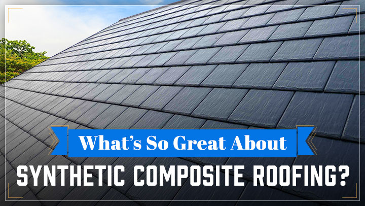 What's So Great About Synthetic Composite Roofing?