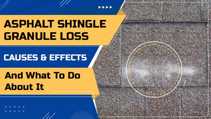Asphalt Shingle Granule Loss – Causes & Effects, and What to Do About It