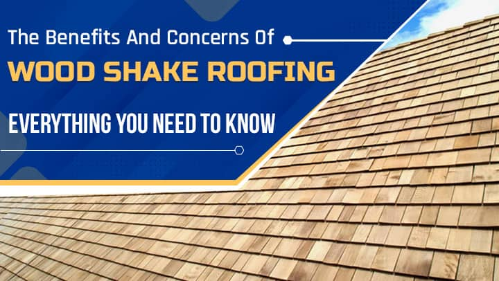 The benefits and concerns of wood shake roofing everything you need to know